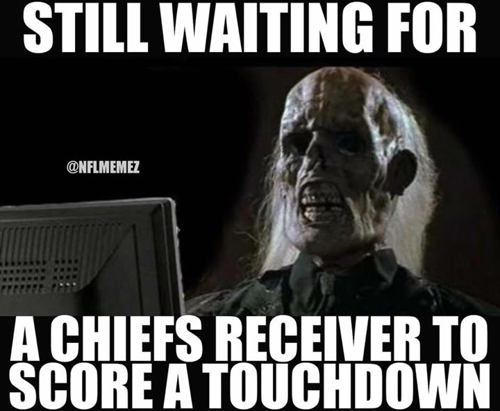 still waiting for a chiefs receiver to score a touchdown.- #chiefslose, #ChiefsHaters, #waiting, #Touchdown, #nfl  #KCChiefs,