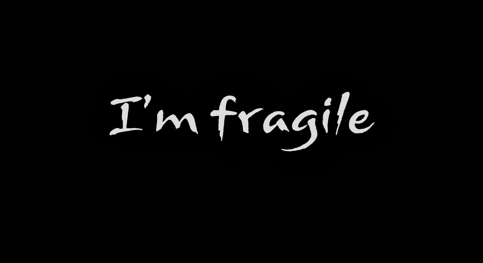 I'm fragile