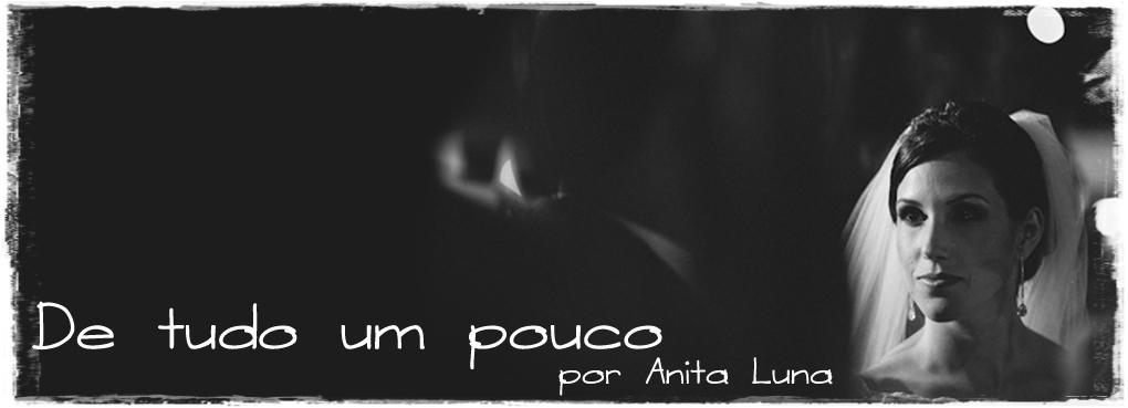 De tudo um pouco - por Anita Luna