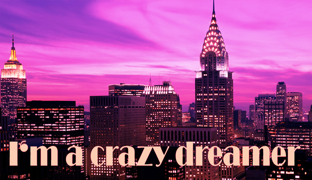 I&#39;m a crazy dreamer