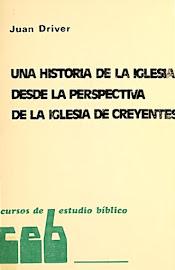 UNA HISTORIA DE LA IGLESIA DESDE LA PERSPECTIVA DE LA IGLESIA DE CREYENTES – JUAN DRIVER
