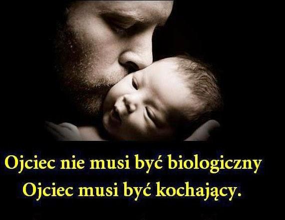 http://1.bp.blogspot.com/-AWvaEeMSrVQ/U6invNSZp8I/AAAAAAAADOM/jWLKX-FoDks/s1600/ojciec-nie-musi-byc-biologiczny-ojciec-musi-byc-kochajacy.jpeg