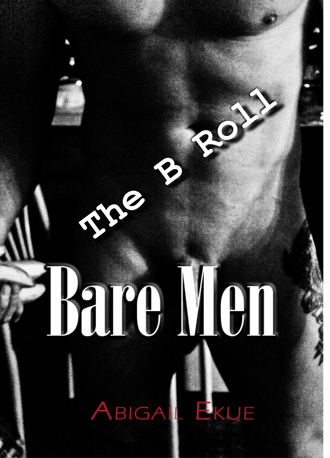 Bare Men: The B Roll (EBOOK)