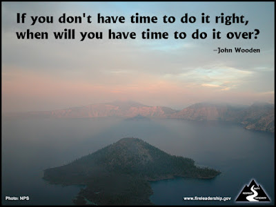 If you don't have time to do it right, when will you have time to do it over? –John Wooden