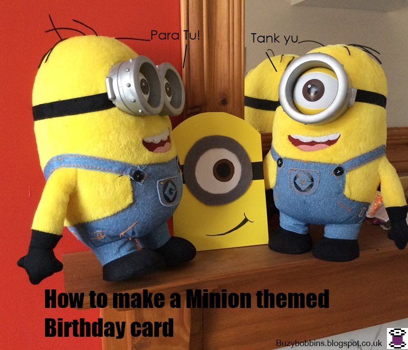 Buzy Bobbins How To Make A Minion Birthday Card