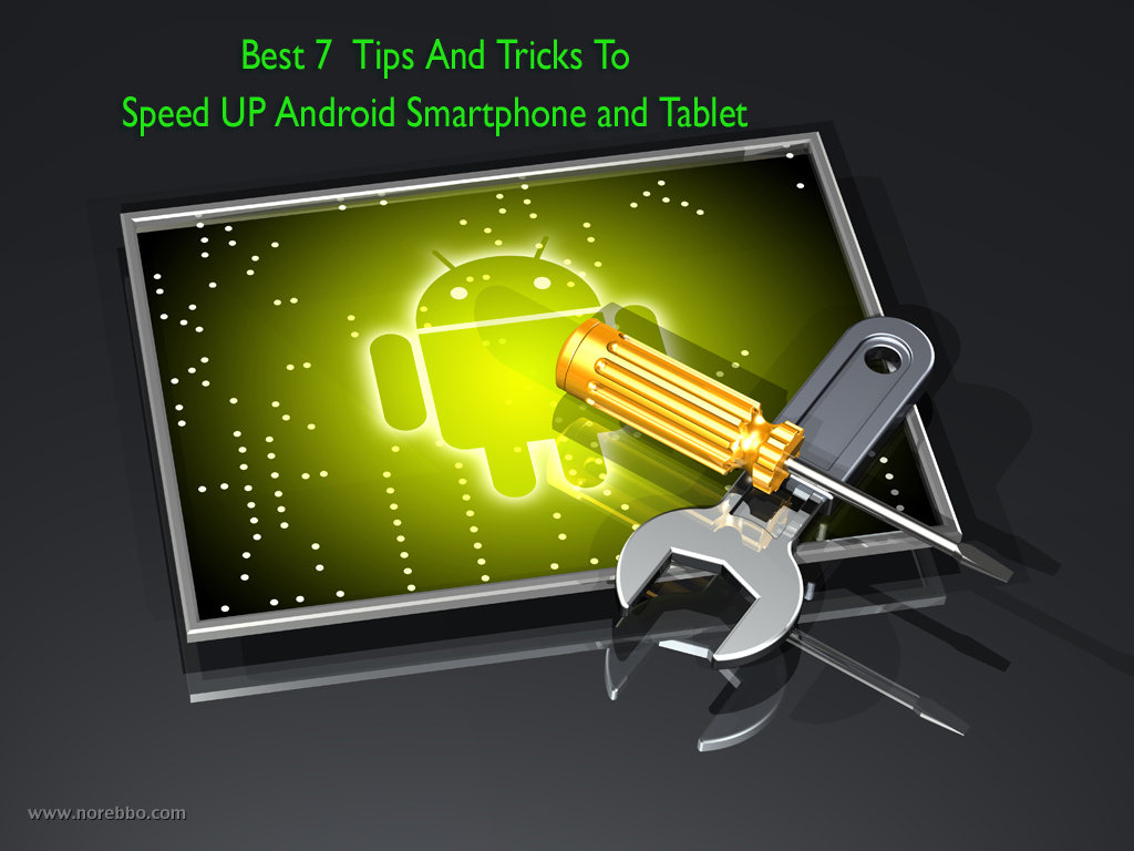 Phone Tricks On Android Phone how to speed up android phone and tablet tips tricks best device