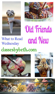 Old Friends and New What to Read Wednesday (Classes by Beth)