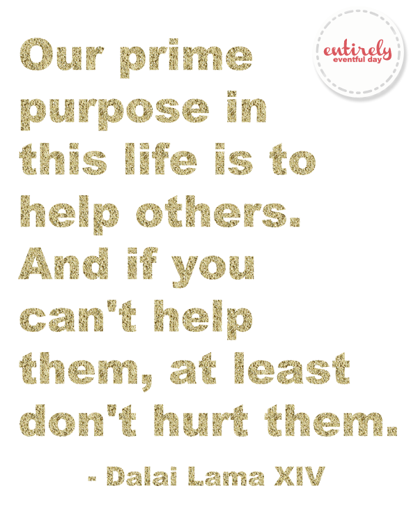 Purpose of life FREE printable. Love this! www.entirelyeventfulday.com #quotes #printable #gold