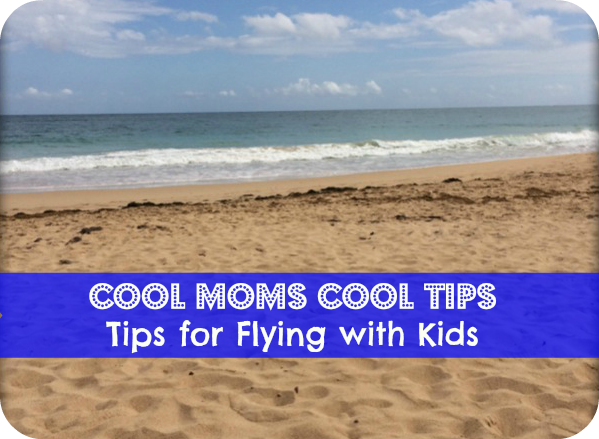 cool moms cool tips #summerconbritax tips for flying with children  destination