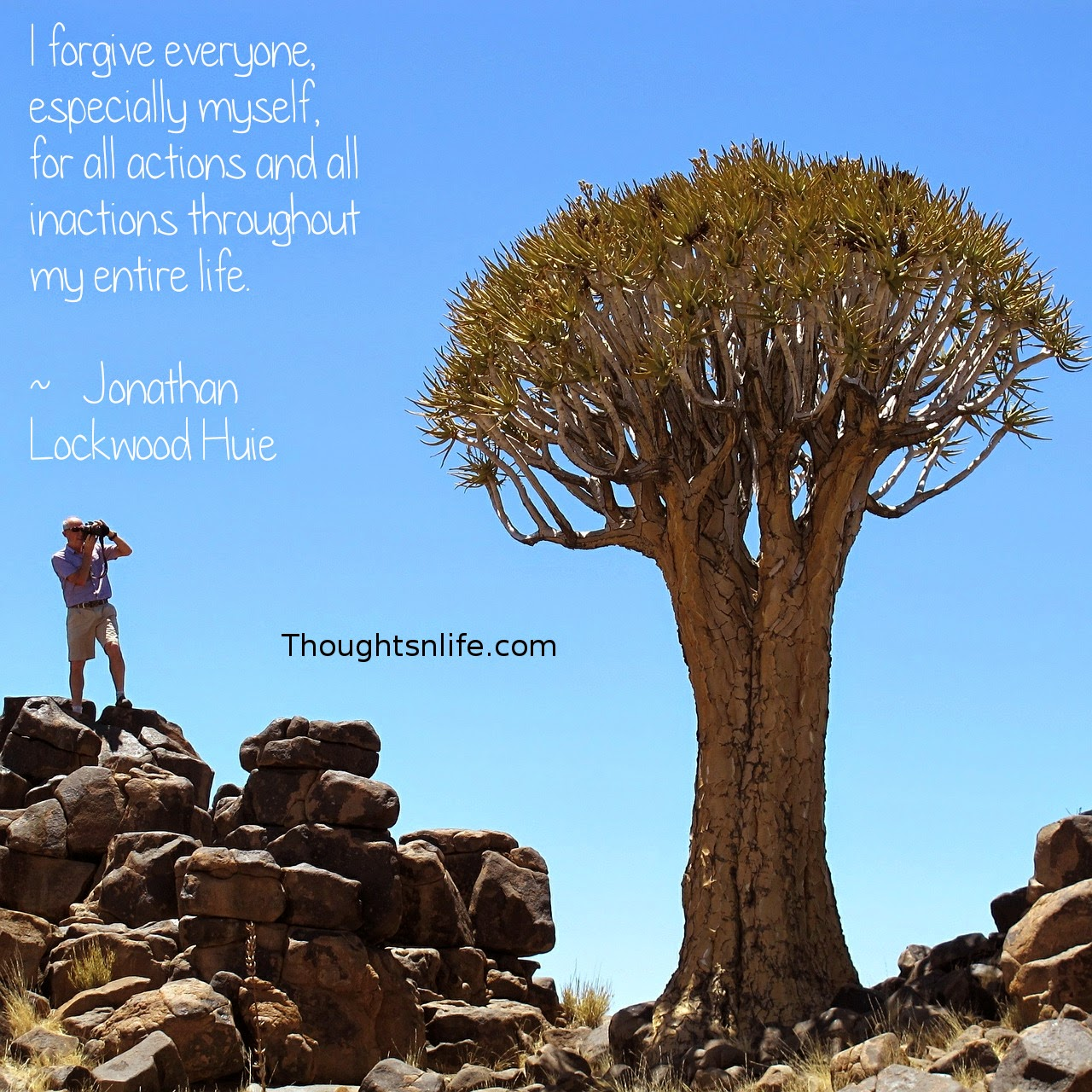 Thoughtsnlife.com: I forgive everyone, especially myself, for all actions and all inactions throughout my entire life.  ~   Jonathan Lockwood Huie
