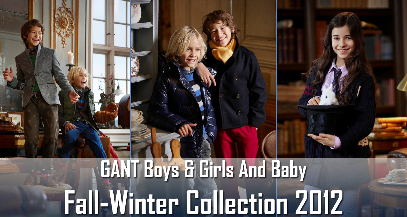 GANT BOYS & GIRLS AND BABY CLOTHING COLLECTION 2012