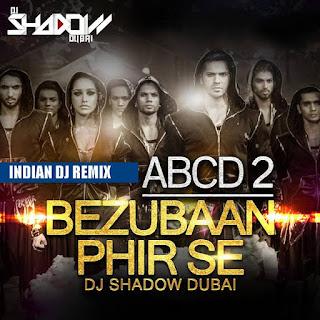 ABCD+2-Bezubaan+Phir+Se+DJ+Shadow+Dubai+Remix