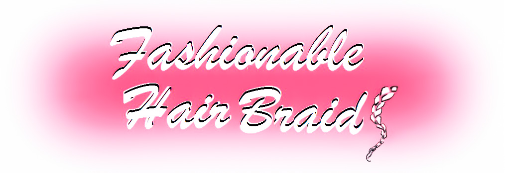 Fashionable Hair Braids