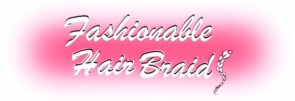 Fashionable Hair Braids