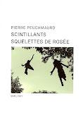 Pierre PEUCHMAURD 'Scintillants squelettes de rosée'