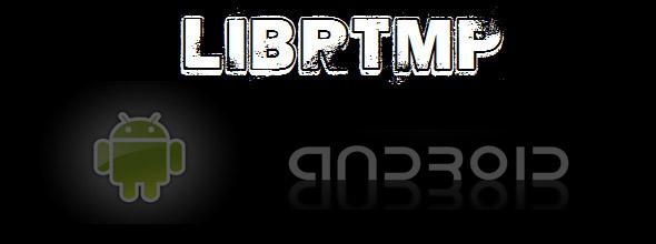Librería LIBRTMP Funcionando en dispositivos ANDROID