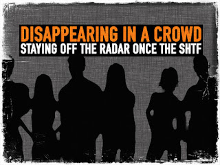 http://prepforshtf.com/disappearing-in-a-crowd-staying-off-the-radar-once-the-shtf/#.VXnoZEYvxKF