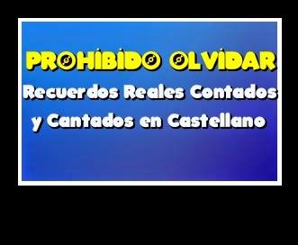 PROHIBIDO OLVIDAR - Recuerdos Reales Contados y Cantados en Castellano