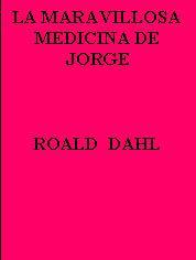 LA MARAVILLOSA MEDICINA DE JORGE--ROALD DAHL