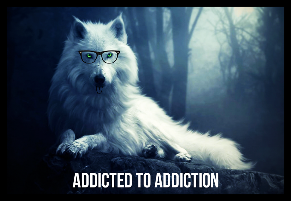 ADDICTED TO ADDICTION