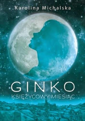 """""""Ginko. Księżycowy miesiąc."""" Karolina Michalska"""