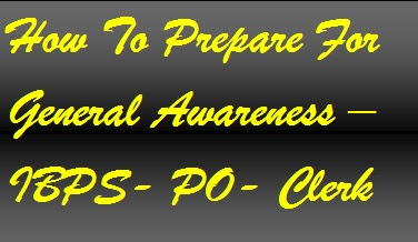 how to prepare for general awareness, how to prepare for ibps po, how to prepare for ibps clerk