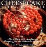 Cheesecake Extraordinaire - More than 100 Sumptuous Recipes for the Ultimate Dessert