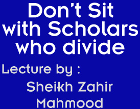 Do not sit with Scholars who Divide