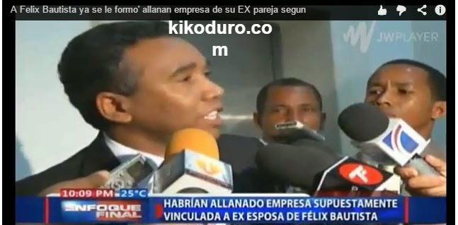 Felix Bautista ya le empezo' el reperpero allanan empresa de su Ex-esposa