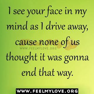 I see your face in my mind as I drive away