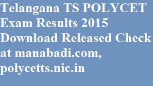 Telangana TS POLYCET Exam Results 2015 Download Released Check out at manabadi.com, polycetts.nic.in
