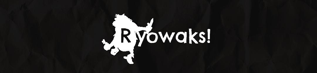 Ryowaks!