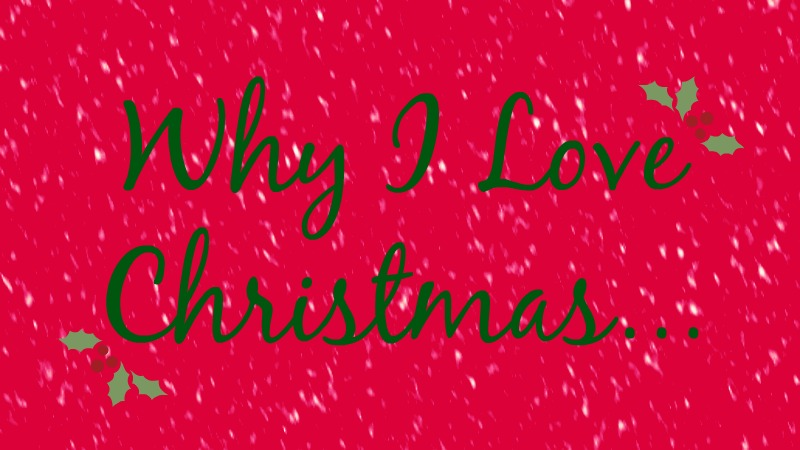 Why I Love Christmas | Blogmas Day 19