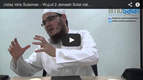 Ustaz Idris Sulaiman – Wujud 2 Jemaah Solat dalam Masa yang Sama
