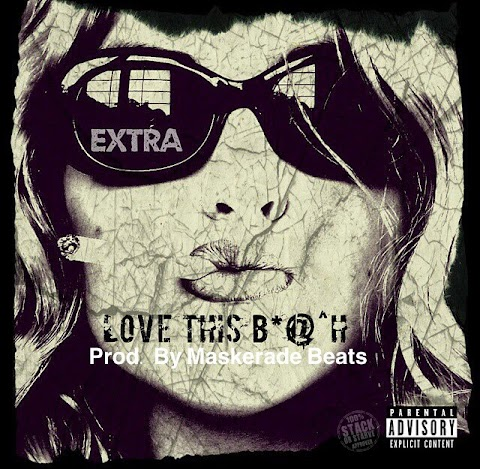 SONG & VIDEO REVIEW: Extra - Love This B*tch