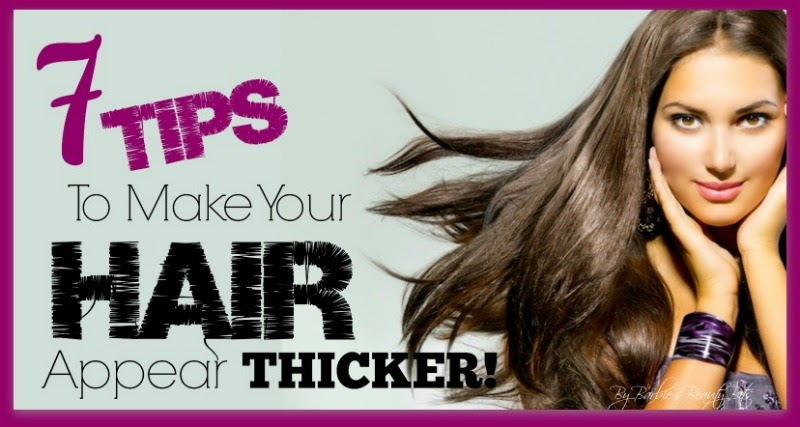 7 Tips To Make Your Hair Appear Thicker, By Barbie's Beauty Bits