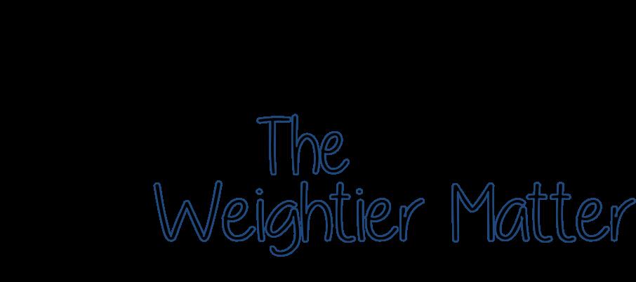 The Weightier Matter