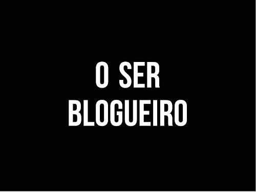 Verdades Sobre ser Blogueiro