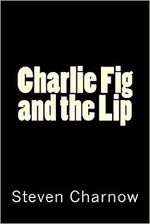 http://www.unsolicitedpress.com/store/p38/Charlie_Fig_and_the_Lip_by_Steven_Charnow.html