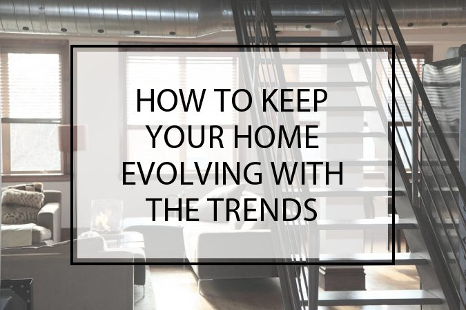 How to Keep Your Home Evolving with the Trends
