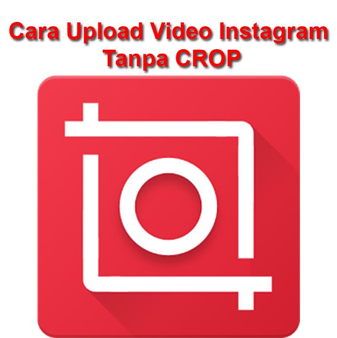 Cara Upload Video Instagram Secara Penuh Tanpa Terpotong