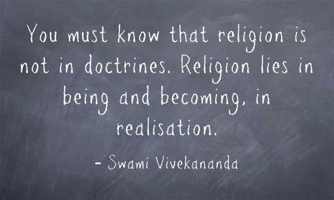 You must know that religion is not in doctrines. Religion lies in being and becoming, in realisation.