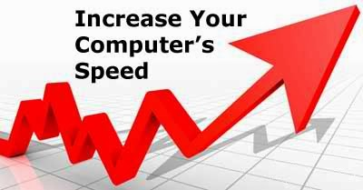 Ways to Increase the Speed of Your Computer.