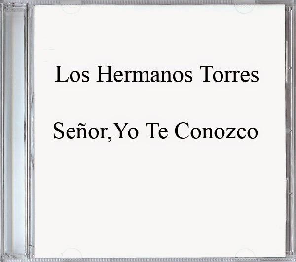 Los Hermanos Torres-Señor,Yo Te Conozco-