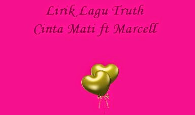 Lirik Lagu Truth - Cinta Mati ft Marcell
