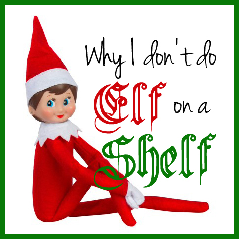 Four reasons I don't do Elf on the Shelf—and they're probably not what you think!