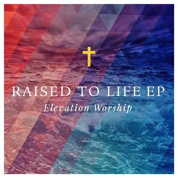 Elevation Worship - Raised to Life EP 2014 English Christian Album Download