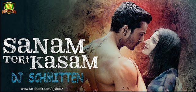 Sanam Teri Kasam - DJ Schmitten Remix