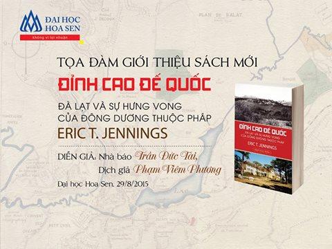 """Tọa đàm giới thiệu sách """"Đỉnh cao đế quốc: Đà Lạt và sự hưng vong của Đông Dương thuộc Pháp"""""""