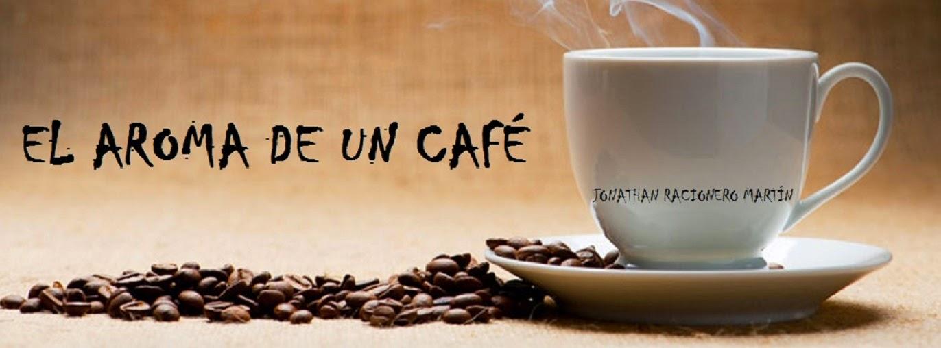 EL AROMA DE UN CAFÉ